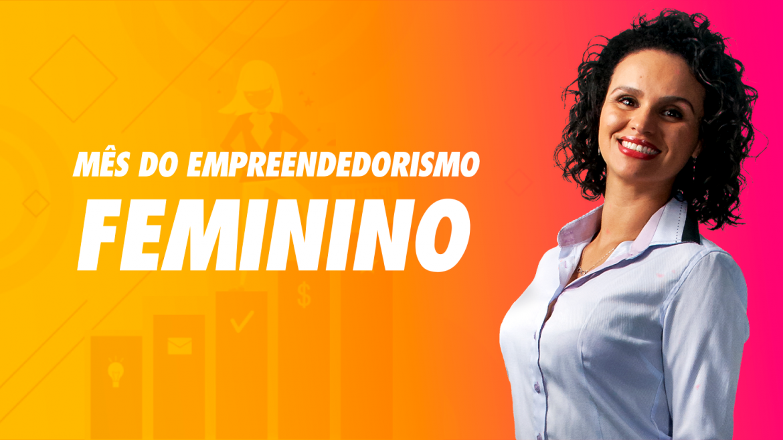 Mês do Empreendedorismo Feminino