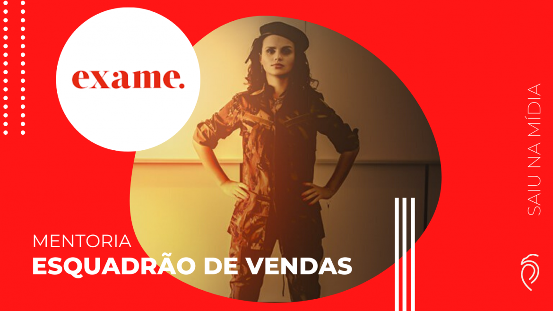 """Saiu na mídia – Revista Exame indica a """"Mentoria Esquadrão de Vendas"""" com a Priscila Guskuma."""