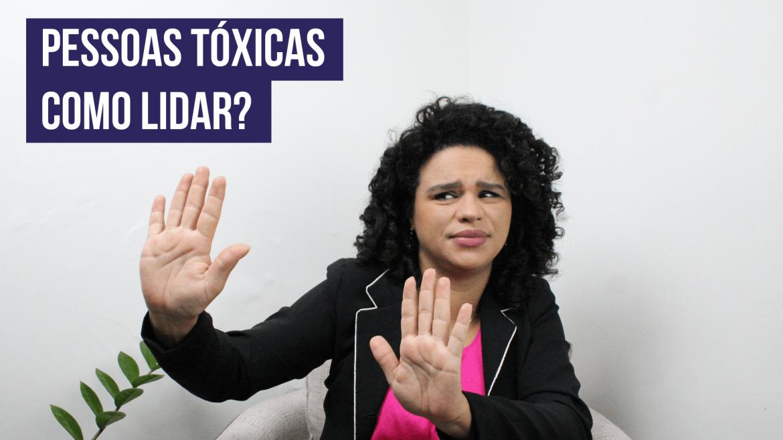 Aprenda a lidar com pessoas tóxicas