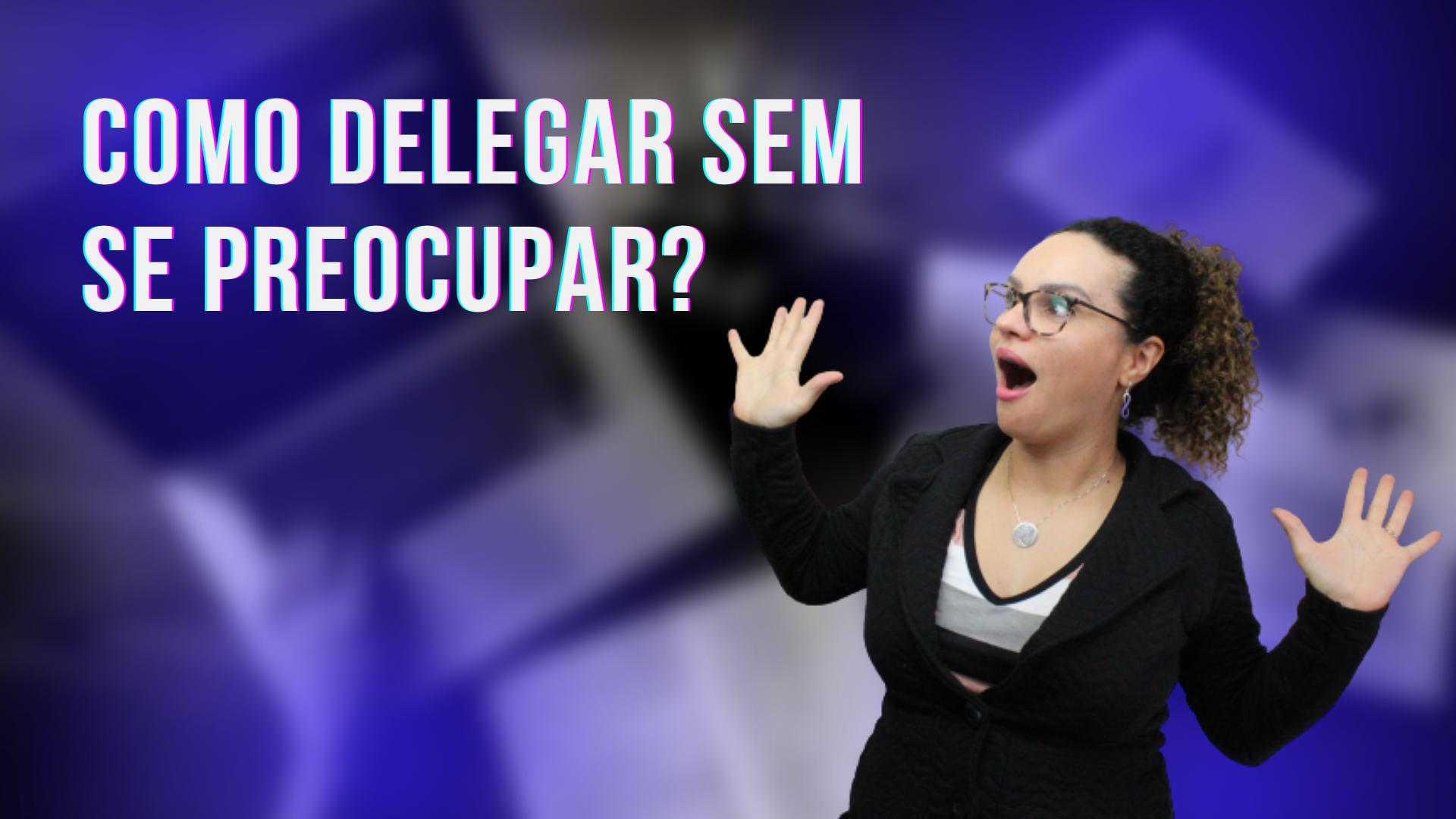 Você tem dificuldades para delegar?